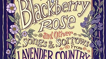 Lavender Country: Blackberry Rose and Other Songs and Sorrows from Lavender Country