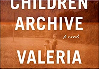 Lost Children Archive: by Valeria Luiselli