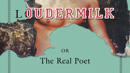Loudermilk: Or, The Real Poet; Or, The Origin of the World: by Lucy Ives