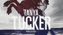 Tanya Tucker: While I'm Livin'
