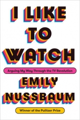 I Like to Watch: by Emily Nussbaum