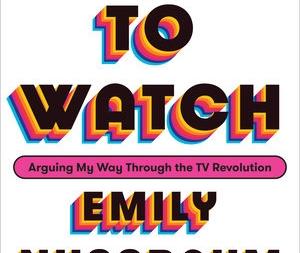 I Like to Watch: by Emily Nussbaum