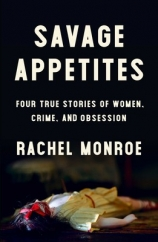 Savage Appetites: by Rachel Monroe