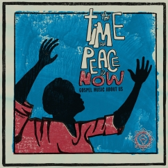 Various Artists: The Time for Peace Is Now: Gospel Music About Us