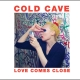 Cold Cave: Love Comes Close