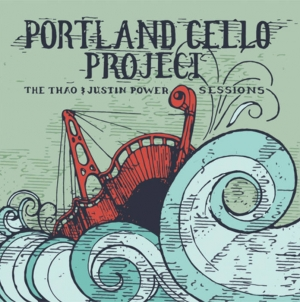 Rediscover: Portland Cello Project: The Thao & Justin Power Sessions