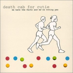 Revisit: Death Cab for Cutie: We Have the Facts and We're Voting Yes