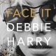 Face It: by Debbie Harry