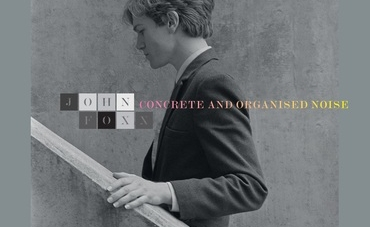 John Foxx: Concrete and Organised Noise