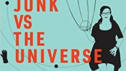 Dr. Space Junk vs. the Universe: by Alice Gorman