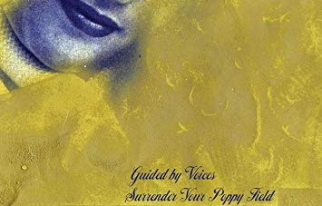 Guided By Voices: Surrender Your Poppy Field