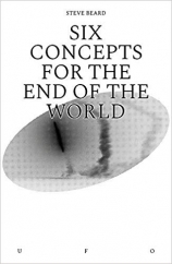 Six Concepts for the End of the World: by Steve Beard