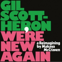 Gil Scott-Heron/Makaya McCraven: We're New Again: A Reimagining by Makaya McCraven