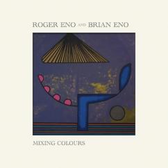 Roger Eno & Brian Eno: Mixing Colours