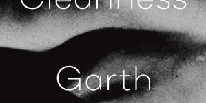 Cleanness: by Garth Greenwell