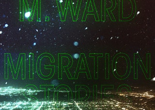 M. Ward: Migration Stories