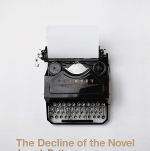 The Decline of the Novel: by Joseph Bottum