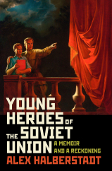 Young Heroes of the Soviet Union: by Alex Halberstadt