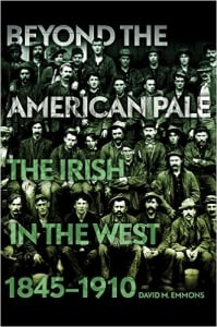 Beyond the American Pale: The Irish in the West, 1845-1910: by David M. Emmons