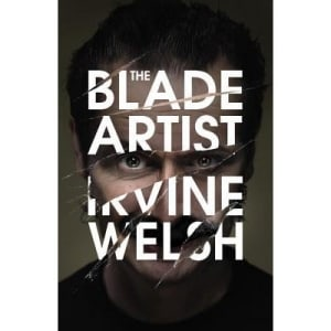 The Blade Artist: by Irvine Welsh