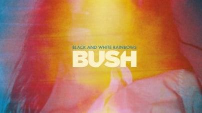 Bush: Black and White Rainbows