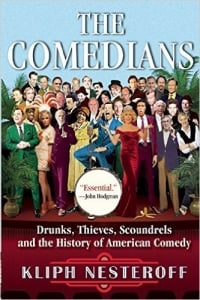 The Comedians: Drunks, Thieves, Scoundrels and the History of American Comedy: by Kliph Nesteroff