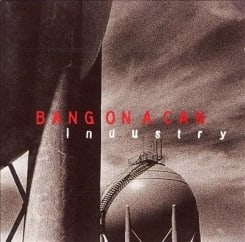 Rediscover: The Bang on a Can All-Stars: Industry