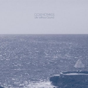 Cloud Nothings: Life Without Sound