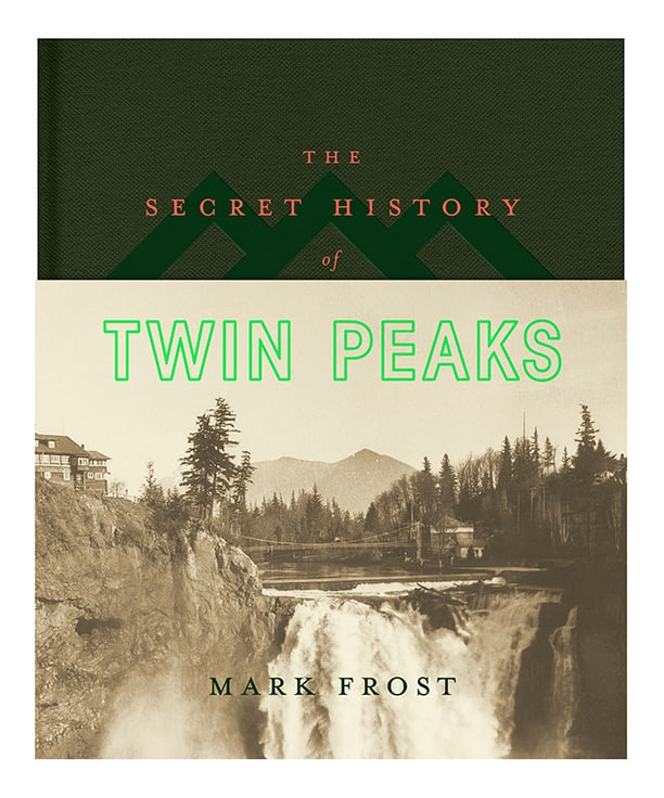 The Secret History of Twin Peaks: by Mark Frost