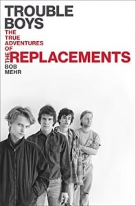 Trouble Boys: The True Story of The Replacements: by Bob Mehr
